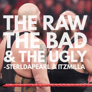 The Raw, The Bad, & The Ugly #147