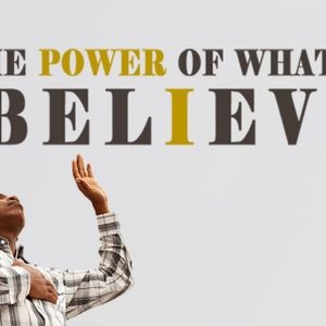 The Power of What You Believe (Part 2)