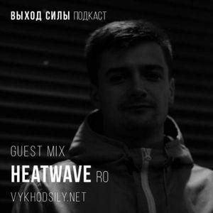 Vykhod Sily Podcast  - Heatwave Guest Mix