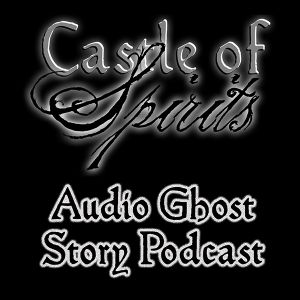 Castle of Spirits Audio Ghost Stories #8
