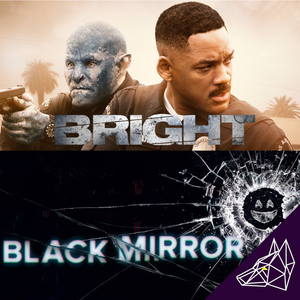 Podcast Issue 128 [Bright & Black Mirror]