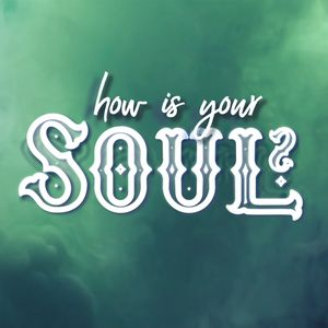 How is Your Soul? // Grow Fruit On Other's Trees (Part 7) - How is Your Soul?