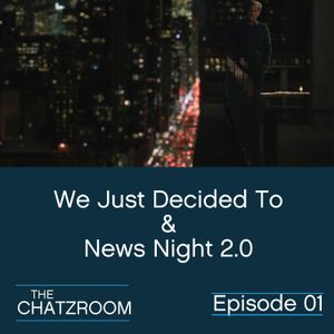 """The ChatzRoom Episode 01: """"We Just Decided To"""" and """"News Night 2.0"""""""