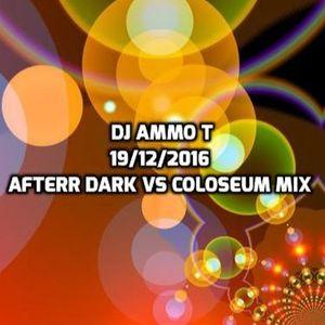Dj Ammo 19TH December 2016 After Dark Vs Coloseum Mix