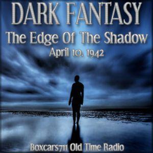 Dark Fantasy - The Edge Of The Shadow (04-10-42)