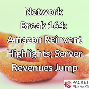 Network Break 164: Amazon Reinvent Highlights; Server Revenues Jump