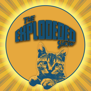 The Explodeded Show Returns!