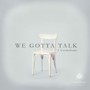 We Gotta Talk: For Our Gain or His? (1 Corinthians 4)