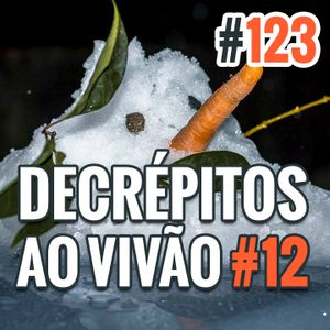 Decrépitos 123 - AO VIVÃO #12 - E-mails, Comentários e Friaca