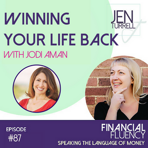 Episode #87 Winning Your Life Back with Jodi Aman