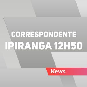 Correspondente Ipiranga 12h50 - 21/05/2017