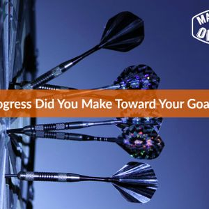 What Progress Did You Make Toward Your Goals Today? #672
