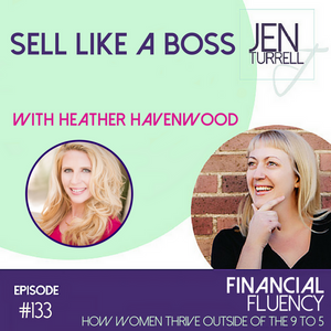 #133 Sell Like A Boss with Heather Havenwood