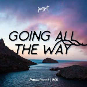PURSUITCAST Episode 048 // Going All the Way