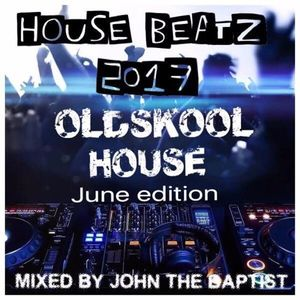House Beatz 2017 Oldskool House June Edition Mixed By John The Baptist