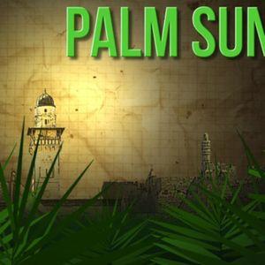 Sunday April 9th, 2017: Palm Sunday