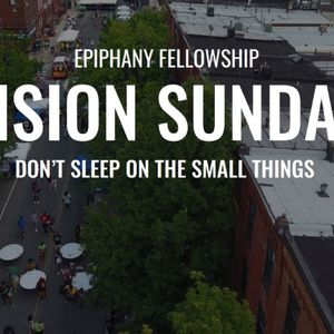Vision Sunday: Don't Sleep on the Small Things