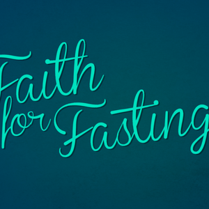 Faith for Fasting