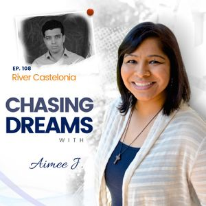 Ep. 108: River Castelonia - How a Second Chance Led to Chasing His Dreams
