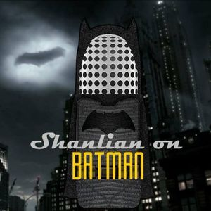 Shanlian On Batman Episode 106