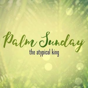 Palm Sunday:The Atypical King