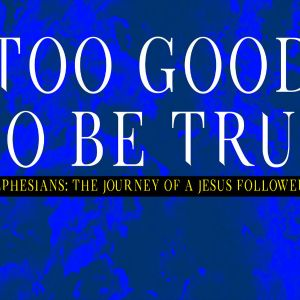 Pastor Huey | Ephesians: The Journey of a Jesus Follower | Too Good To Be True | 07/23/17