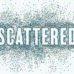 Scattered: Gathered