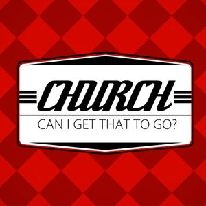 Church, Can I get that to go?
