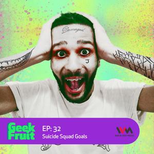 Ep. 32: Suicide Squad Goals