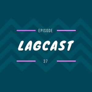 LAGCAST 37 - Jack Finishes a Game