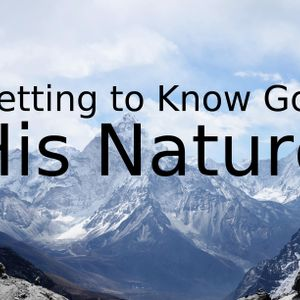 Getting to Know God – His Nature