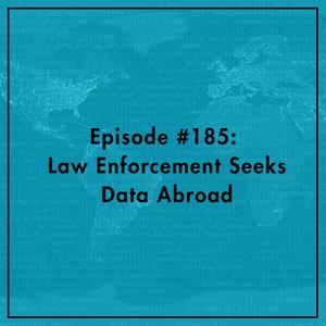 #185: Law Enforcement Seeks Data Abroad