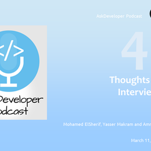 AskDeveloper Podcast - 48 - Thoughts on Interviews
