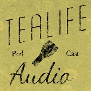 TeaLife Audio - Episode 66 - Tea Preparation And Leg Preservation