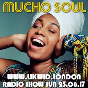 Mucho Soul Show on www.likwid.london Sunday 25.06.17