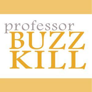 Professor Buzzkill - Washington's BDay Encore Episode