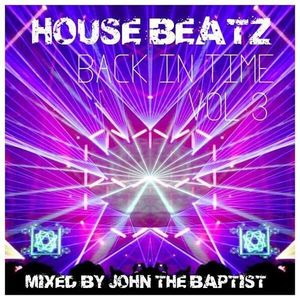 House Beatz Back In Time Vol 3 Mixed By John The Baptist