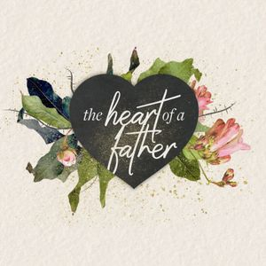 The Heart of a Father (1 JOHN 4:1-6) Isaac Serrano 06.25.17