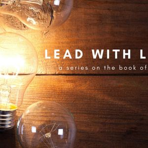 Lead With Light: The Lord Prepares A Champion