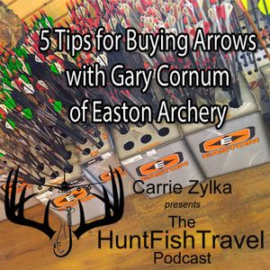 184 - 5 Tips for Buying Arrows with Gary Cornum of Easton Archery
