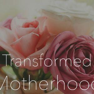 Transformed Motherhood