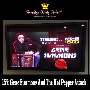 157: Gene Simmons And The Hot Pepper Attack!