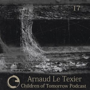 Children Of Tomorrow's Podcast 17 - Arnaud Le Texier