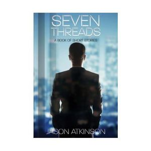 Seven Threads: Author Interview with Jason Atkinson