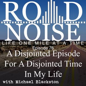 A Disjointed Episode For A Disjointed Time In My Life - RN 076