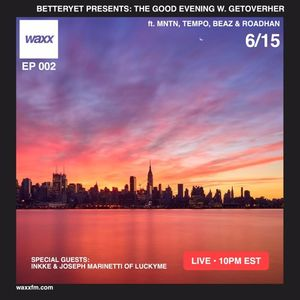 The Good Evening EP 002 w/ Joseph Marinetti & Inkke on @WAXXFM - 06/15/17