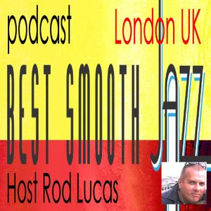Best Smooth Jazz Podcast 1st July 2017: Host Rod Lucas  from London England