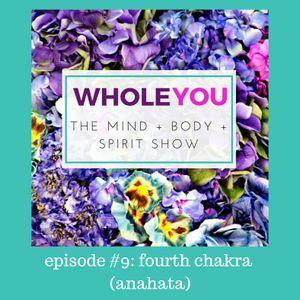 Episode 09 - Fourth Chakra - Anahata