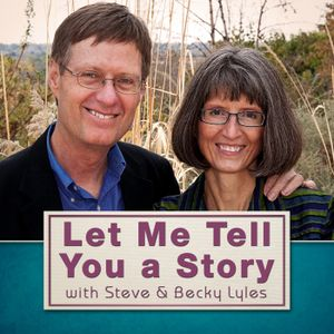 Let Me Tell You a Story Podcast #77 with Steve and Becky Lyles