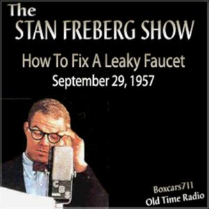 The Stan Freberg Show - How To Fix A Leaky Faucet (09-29-57)